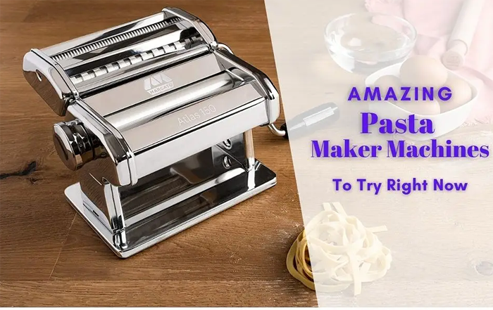 Amazing Pasta Maker Machines To Try Right Now
